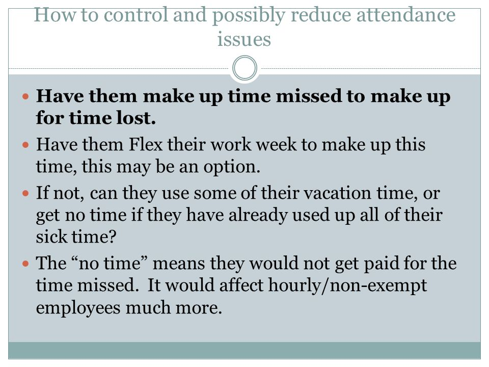 How to control and possibly reduce attendance issues Just because an employee asks/requests time off, does not mean you have to give it to them.