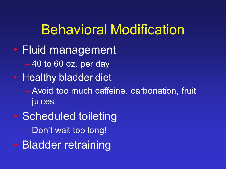 Behavioral Modification Fluid management –40 to 60 oz.