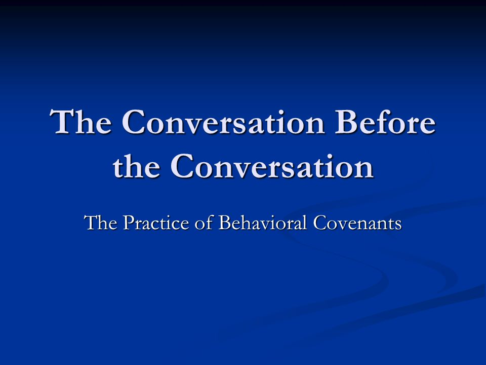 The Conversation Before the Conversation The Practice of Behavioral Covenants