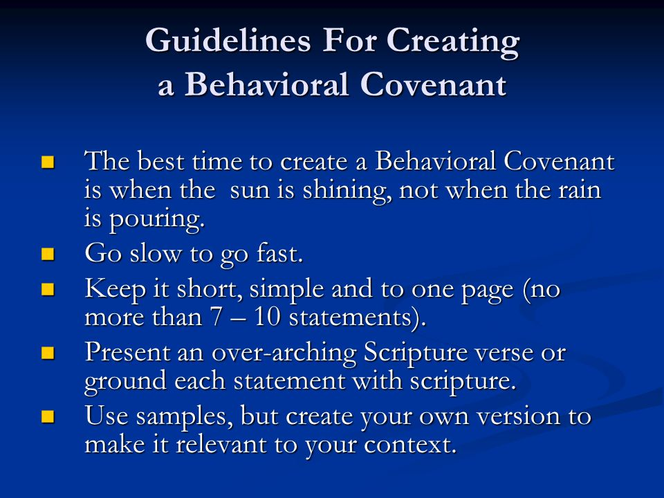 Guidelines For Creating a Behavioral Covenant The best time to create a Behavioral Covenant is when the sun is shining, not when the rain is pouring.