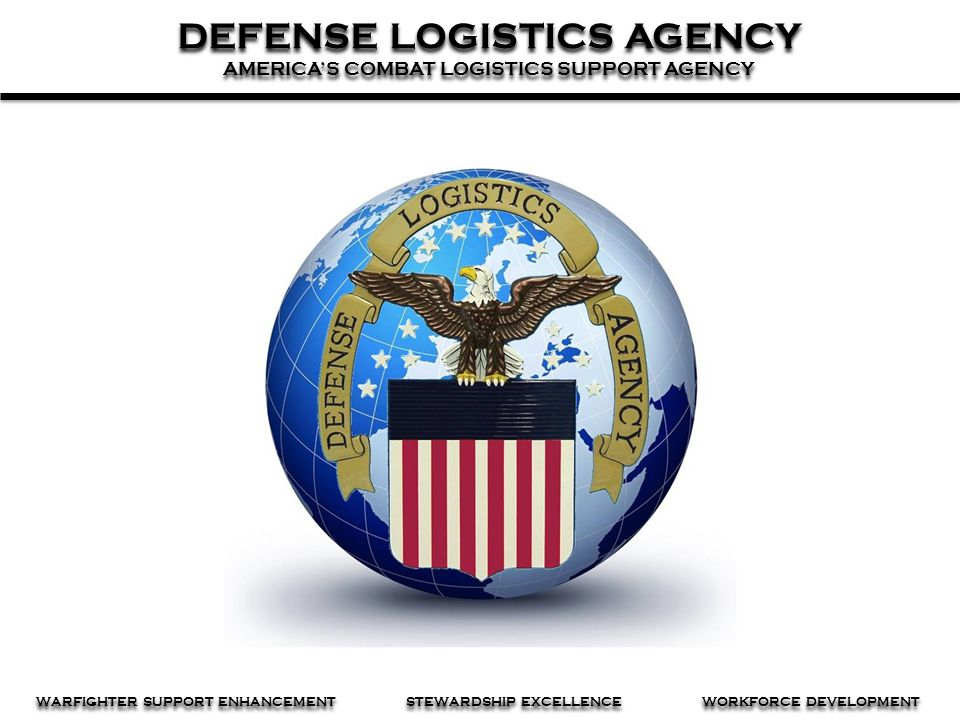 DEFENSE LOGISTICS AGENCY AMERICA'S COMBAT LOGISTICS SUPPORT AGENCY DEFENSE LOGISTICS AGENCY AMERICA'S COMBAT LOGISTICS SUPPORT AGENCY WARFIGHTER SUPPO