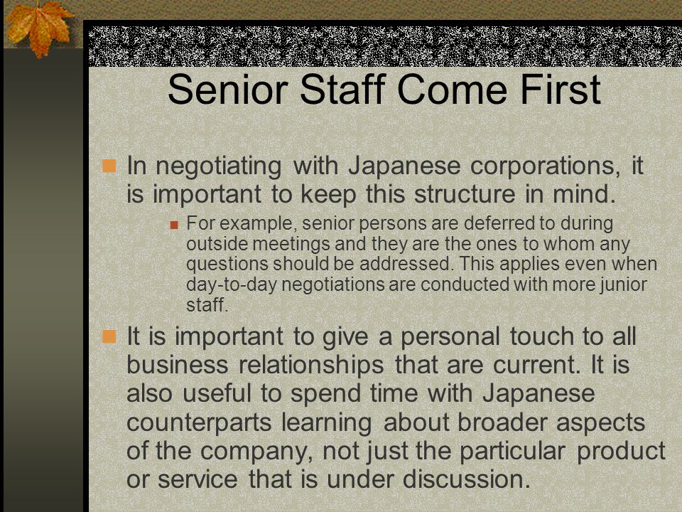Senior Staff Come First In negotiating with Japanese corporations, it is important to keep this structure in mind.