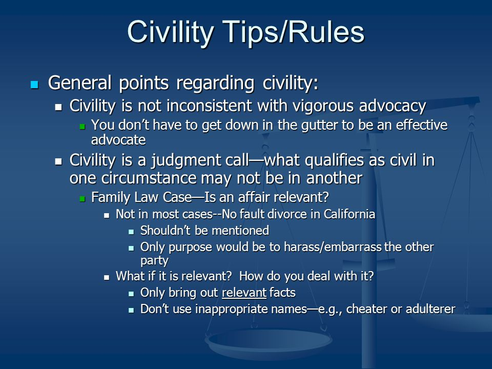 Civility Tips/Rules General points regarding civility: General points regarding civility: Civility is not inconsistent with vigorous advocacy Civility