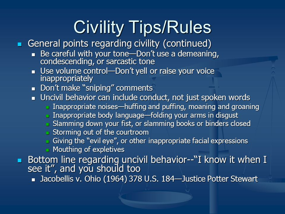 Civility Tips/Rules General points regarding civility (continued) General points regarding civility (continued) Be careful with your tone—Don't use a
