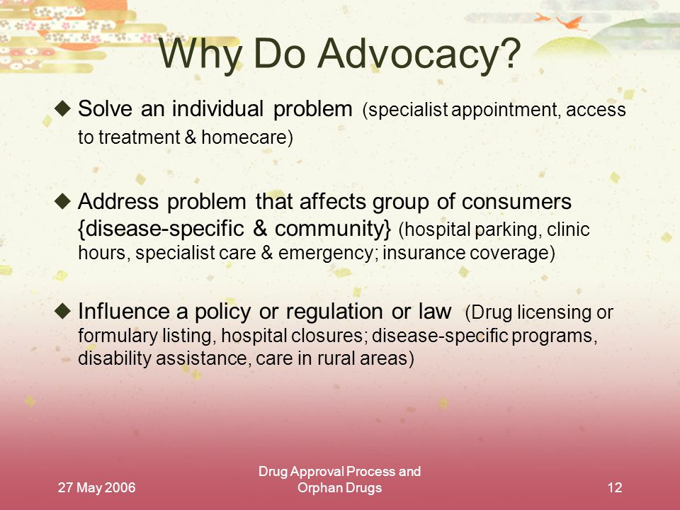 27 May 2006 Drug Approval Process and Orphan Drugs12 Why Do Advocacy.
