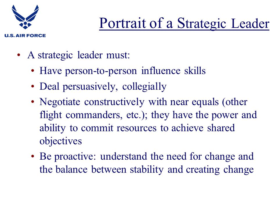 A strategic leader must: Have person-to-person influence skills Deal persuasively, collegially Negotiate constructively with near equals (other flight