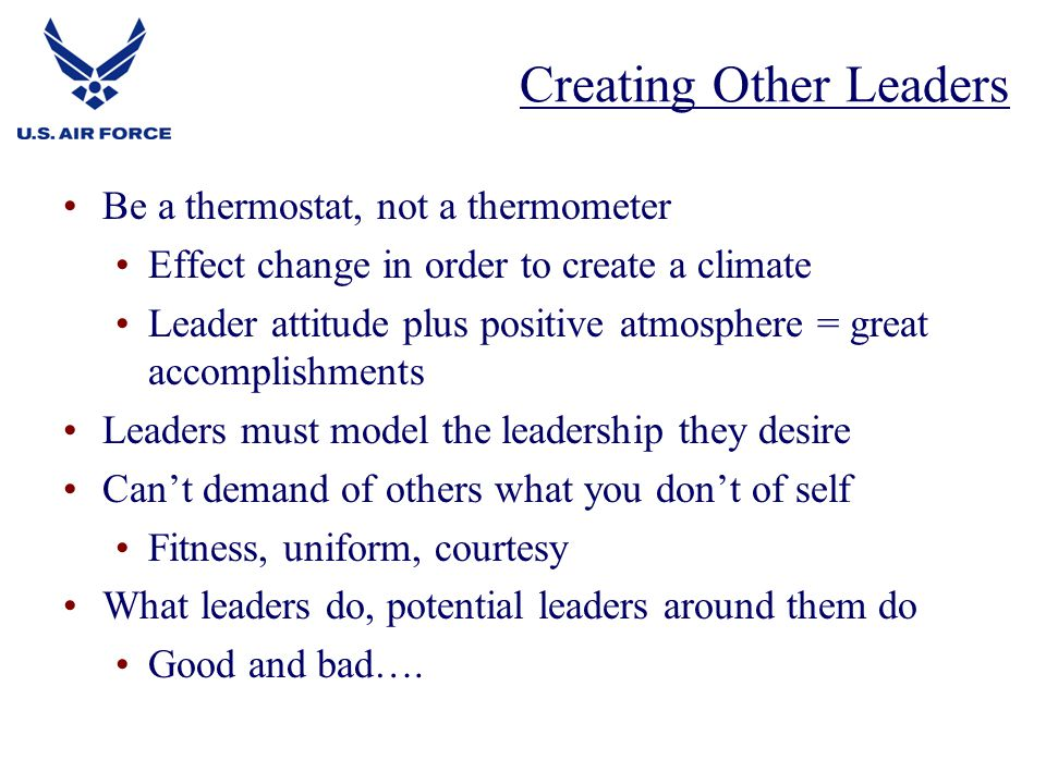 Be a thermostat, not a thermometer Effect change in order to create a climate Leader attitude plus positive atmosphere = great accomplishments Leaders