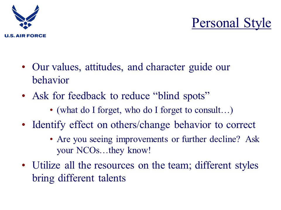 Our values, attitudes, and character guide our behavior Ask for feedback to reduce blind spots (what do I forget, who do I forget to consult…) Identify effect on others/change behavior to correct Are you seeing improvements or further decline.