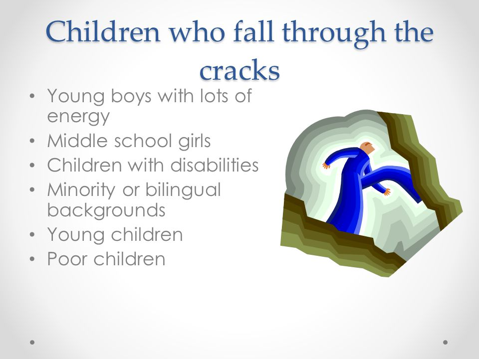 Children who fall through the cracks Young boys with lots of energy Middle school girls Children with disabilities Minority or bilingual backgrounds Y
