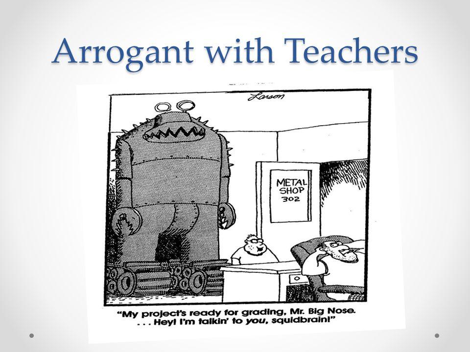 Arrogant with Teachers