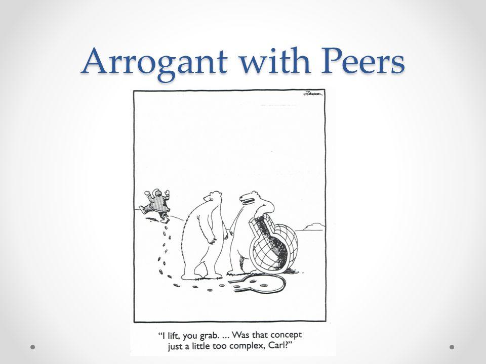 Arrogant with Peers