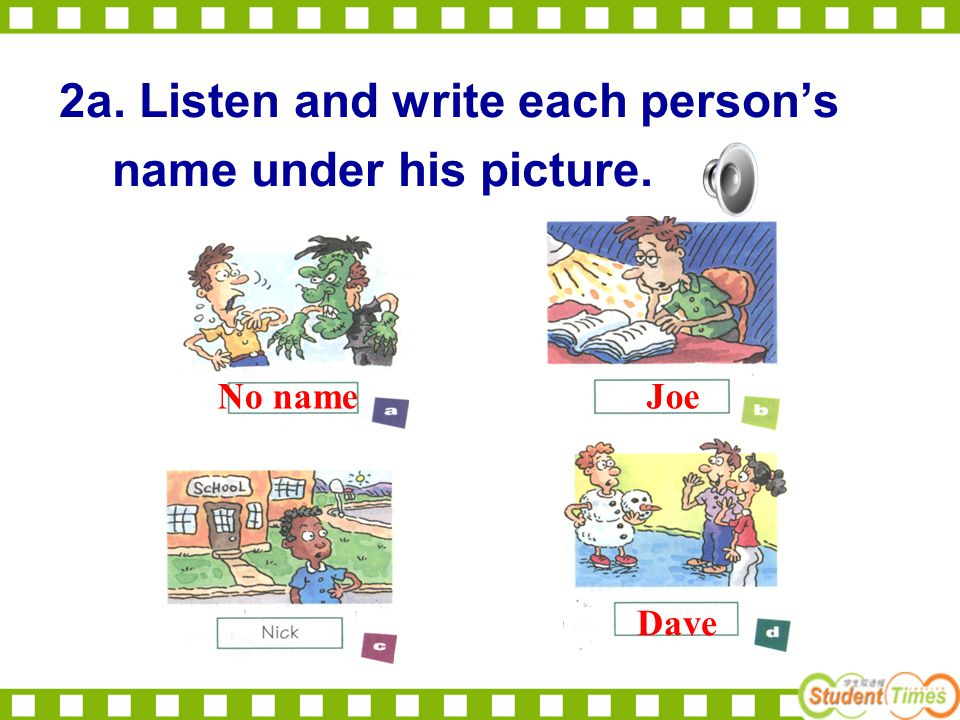 2a. Listen and write each person's name under his picture. No nameJoe Dave