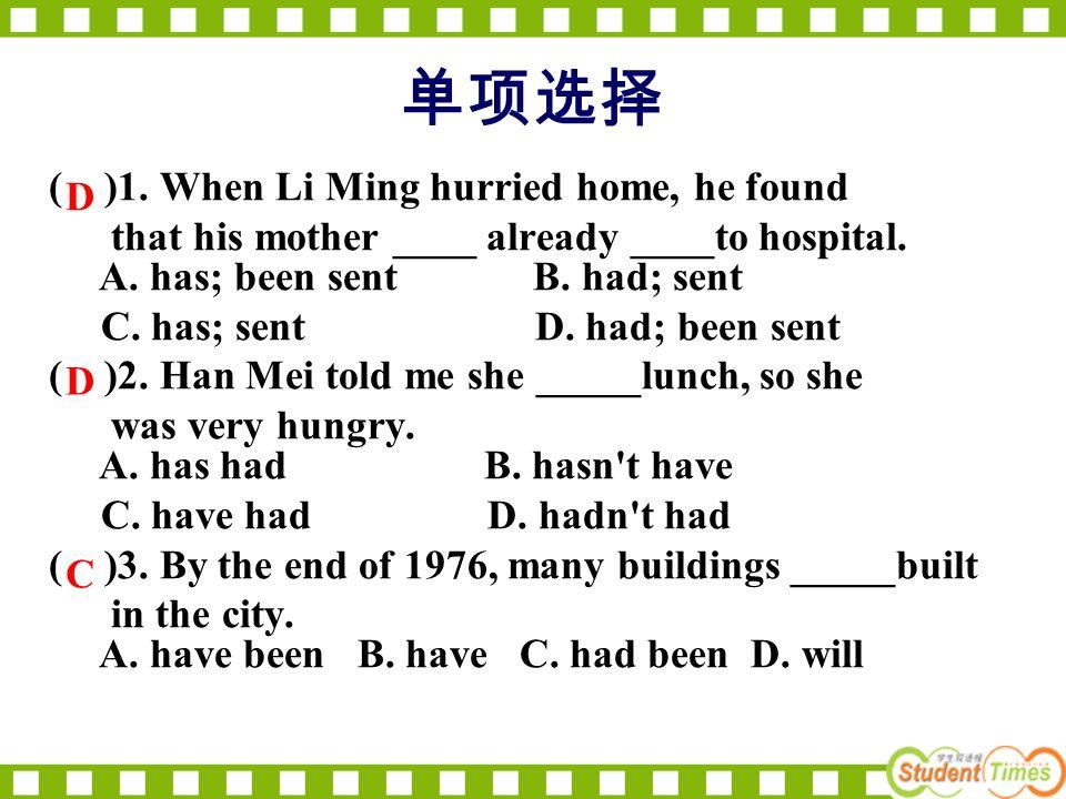 单项选择 ( )1. When Li Ming hurried home, he found that his mother ____ already ____to hospital.