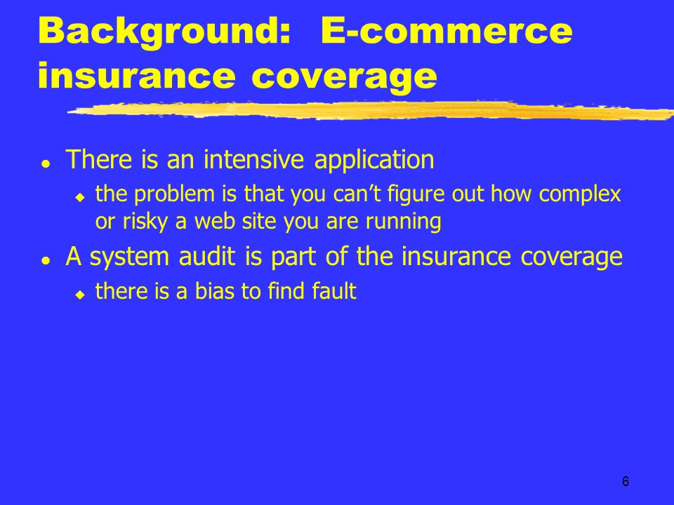 7 How do you insure the high P/E ratio l Its 1999 and the price/earnings ratio of the e- commerce function seems to have broken down l The unspoken issue is how do you insure the value lost if something happens to the web site.