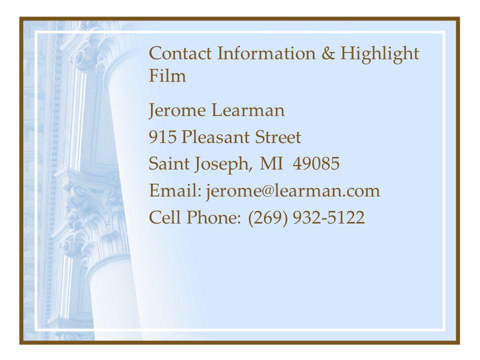 Contact Information & Highlight Film Jerome Learman 915 Pleasant Street Saint Joseph, MI 49085 Email: jerome@learman.com Cell Phone: (269) 932-5122