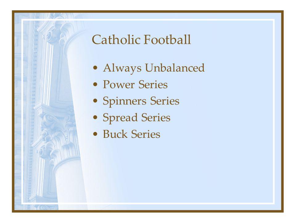 Catholic Football Always Unbalanced Power Series Spinners Series Spread Series Buck Series