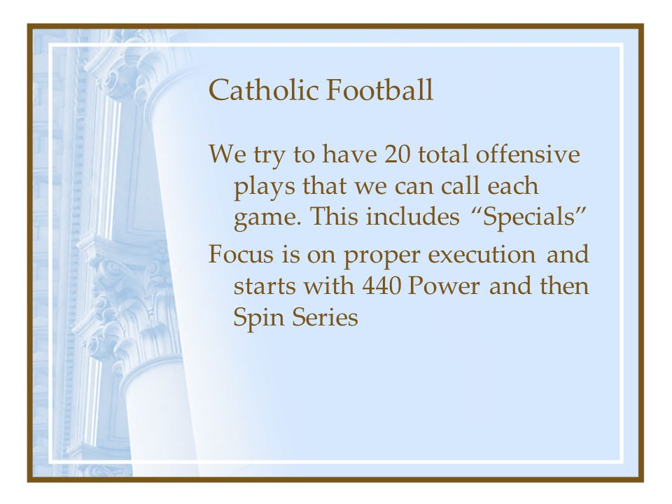 """Catholic Football We try to have 20 total offensive plays that we can call each game. This includes """"Specials"""" Focus is on proper execution and starts"""