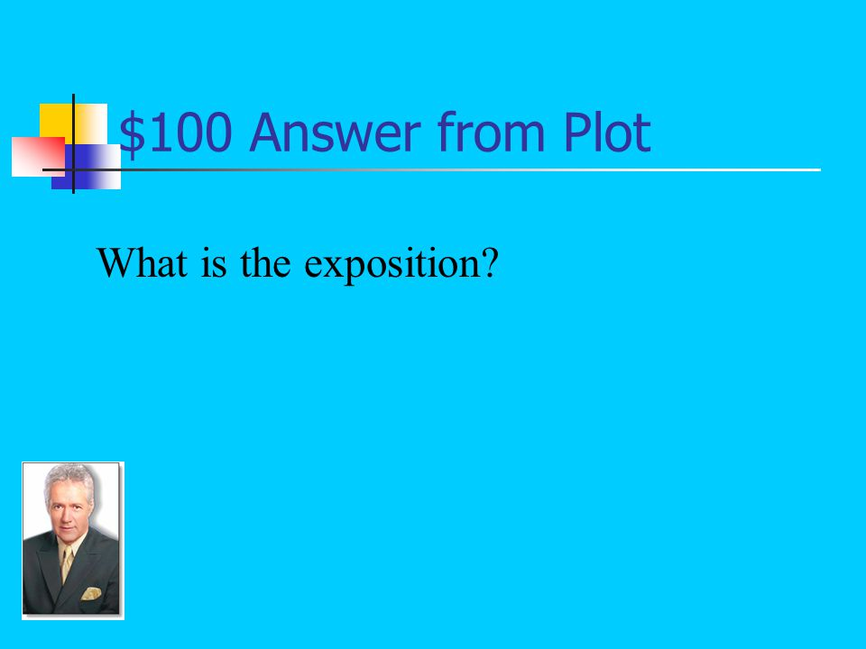 $100 Question from Plot The part of a story's plot that presents the setting (time and place) and the introduction to the major characters: Antonio Cruz and Felix Vargas were both seventeen years old,...