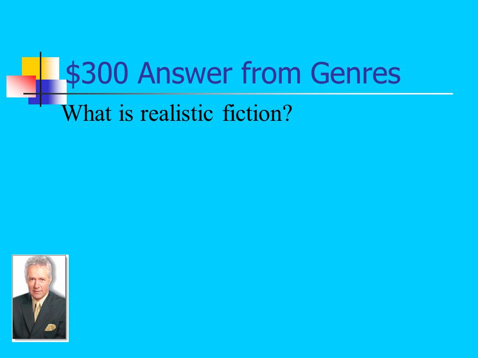 $300 Question from Genres The subgenre of fiction that features events from a writer's imagination that are typical of real life.