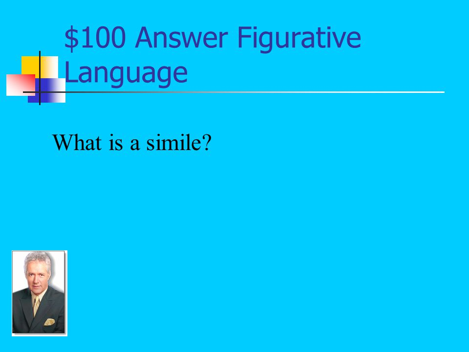 $100 Question from Figurative Language A type of comparison that suggests that one thing is like or as another thing: It [math] is confusing like the inside of a watch (Soto 252).
