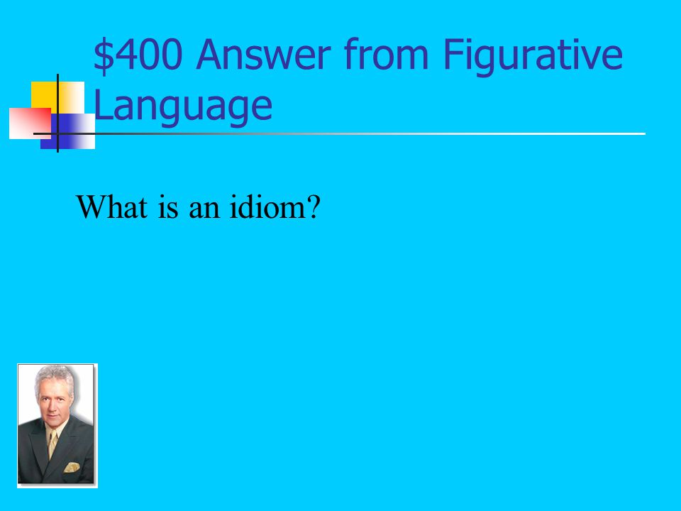 $400 Question from Figurative Language An expression that cannot be understood by simply looking at the dictionary definition of words.