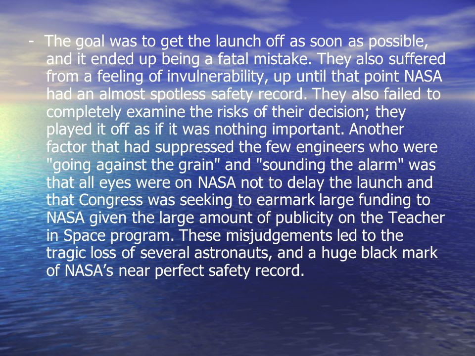 - The goal was to get the launch off as soon as possible, and it ended up being a fatal mistake.