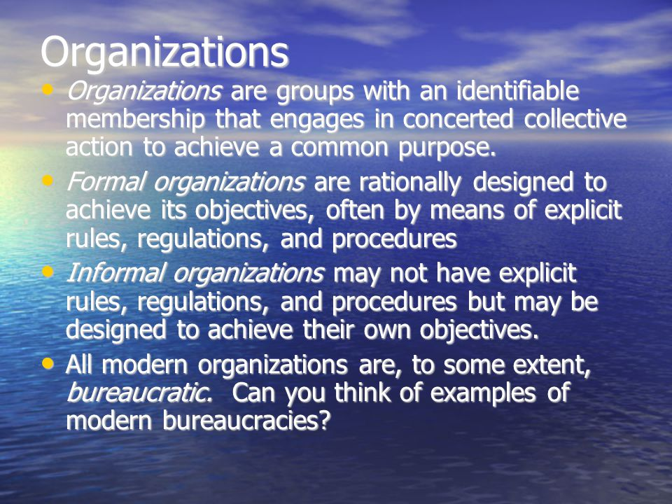 Organizations Organizations are groups with an identifiable membership that engages in concerted collective action to achieve a common purpose.