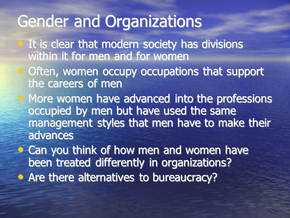 Gender and Organizations It is clear that modern society has divisions within it for men and for women It is clear that modern society has divisions w