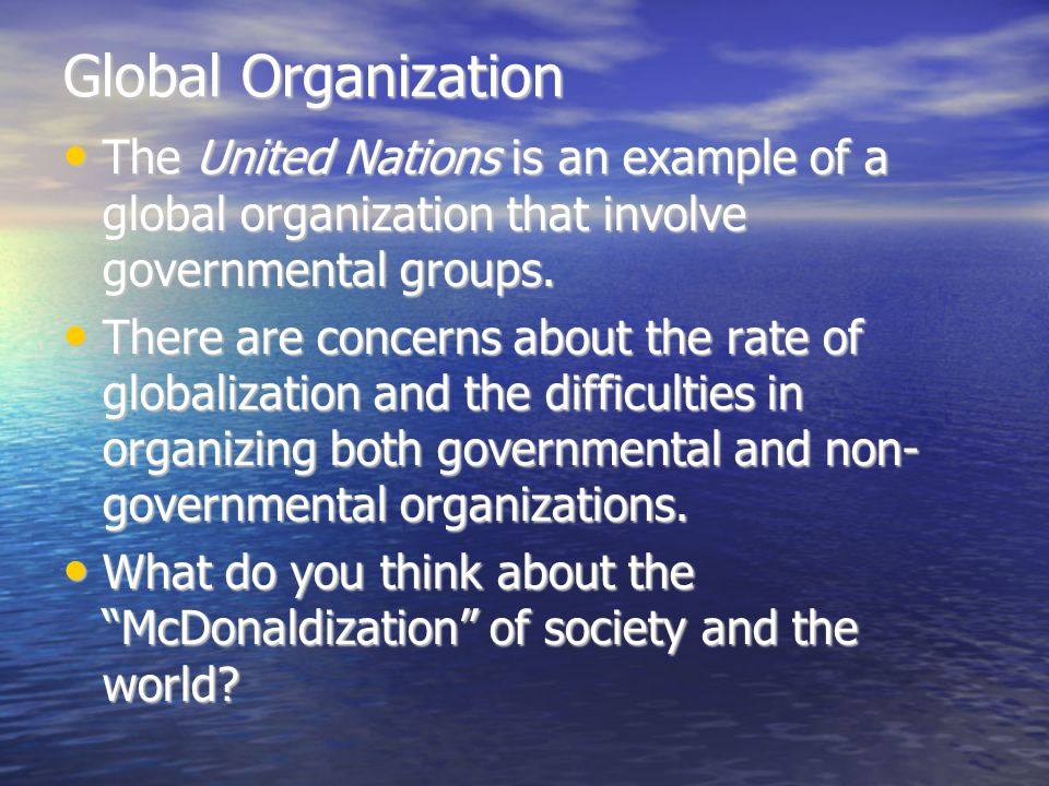 Global Organization The United Nations is an example of a global organization that involve governmental groups. The United Nations is an example of a