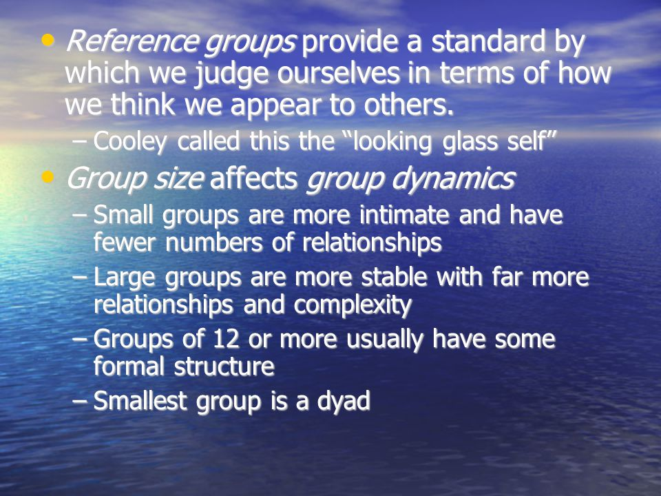 Reference groups provide a standard by which we judge ourselves in terms of how we think we appear to others. Reference groups provide a standard by w