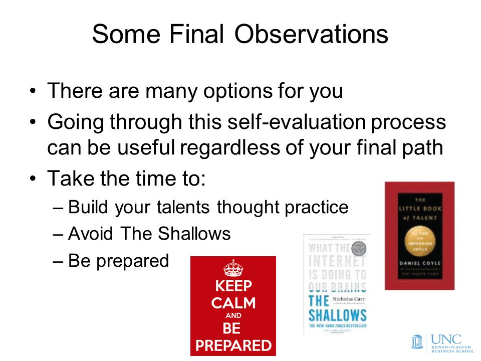 23 Some Final Observations There are many options for you Going through this self-evaluation process can be useful regardless of your final path Take the time to: –Build your talents thought practice –Avoid The Shallows –Be prepared