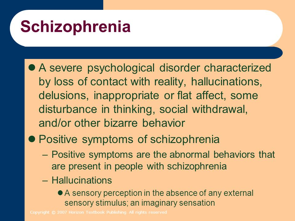 Copyright © 2007 Horizon Textbook Publishing All rights reserved Schizophrenia A severe psychological disorder characterized by loss of contact with r
