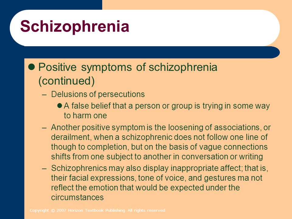 Copyright © 2007 Horizon Textbook Publishing All rights reserved Schizophrenia Positive symptoms of schizophrenia (continued) –Delusions of persecutio