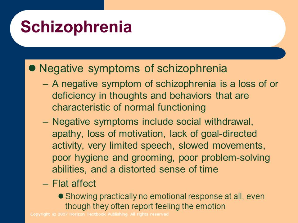 Copyright © 2007 Horizon Textbook Publishing All rights reserved Schizophrenia Negative symptoms of schizophrenia –A negative symptom of schizophrenia