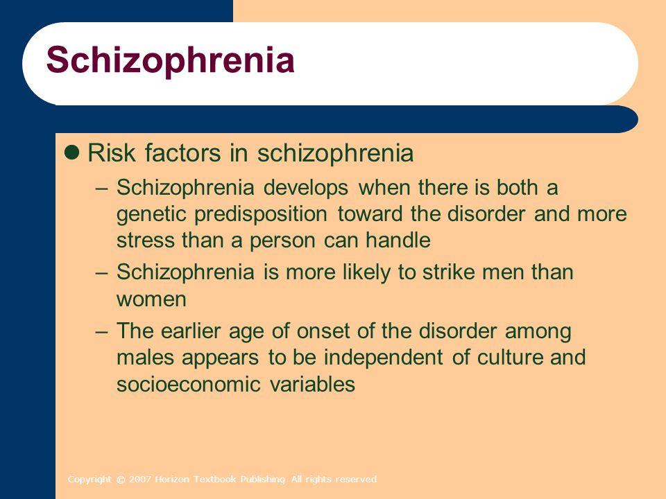 Copyright © 2007 Horizon Textbook Publishing All rights reserved Schizophrenia Risk factors in schizophrenia –Schizophrenia develops when there is bot