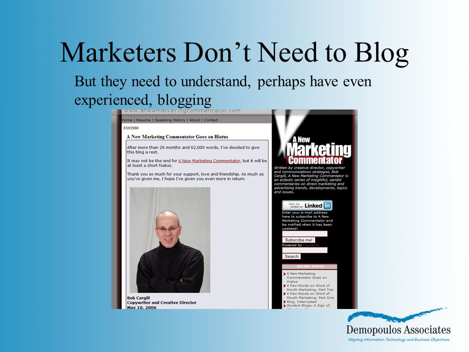 Marketers Don't Need to Blog But they need to understand, perhaps have even experienced, blogging