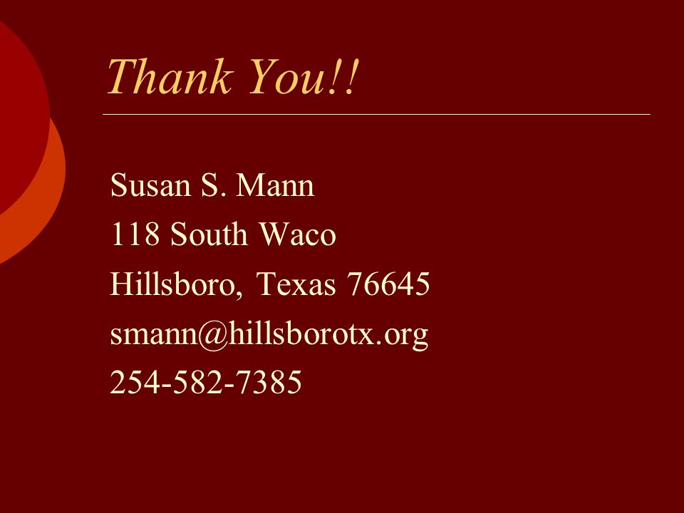 Thank You!! Susan S. Mann 118 South Waco Hillsboro, Texas 76645 smann@hillsborotx.org 254-582-7385