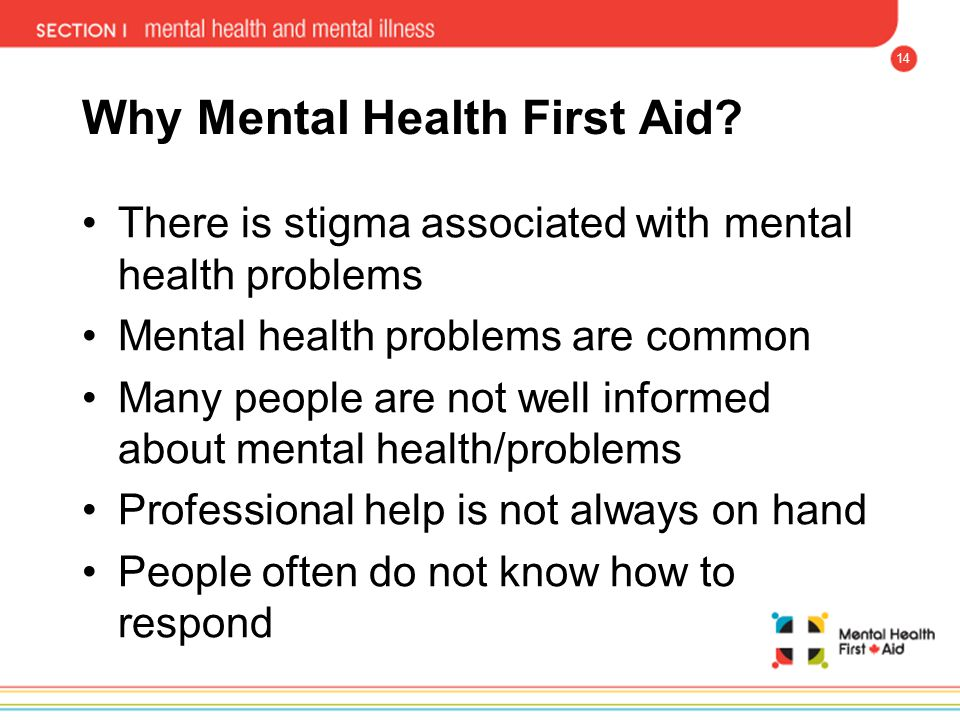 14 Why Mental Health First Aid? There is stigma associated with mental health problems Mental health problems are common Many people are not well info