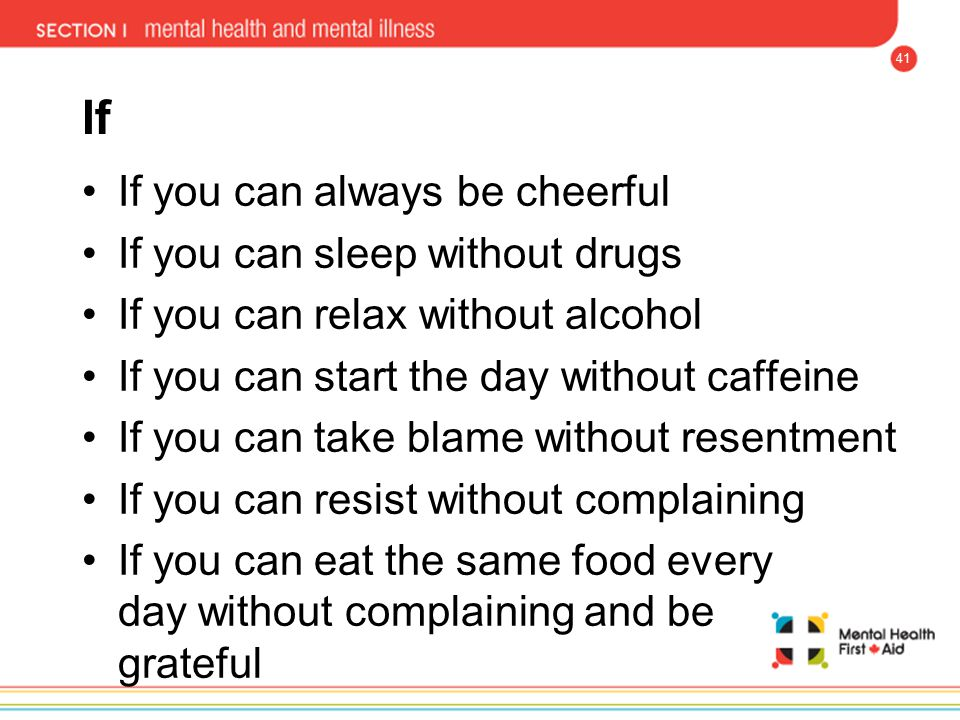 41 If If you can always be cheerful If you can sleep without drugs If you can relax without alcohol If you can start the day without caffeine If you c