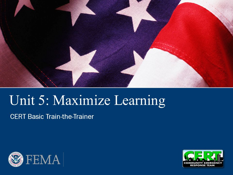 Unit 5: Maximize Learning CERT Basic Train-the-Trainer