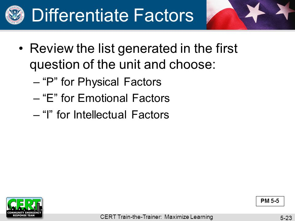 "CERT Train-the-Trainer: Maximize Learning 5-23 Review the list generated in the first question of the unit and choose: –""P"" for Physical Factors –""E"""