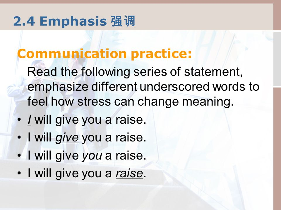 2.4 Emphasis 强调 Communication practice: Read the following series of statement, emphasize different underscored words to feel how stress can change meaning.