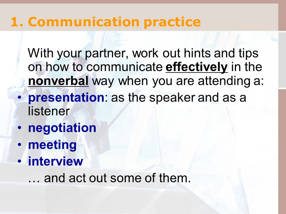 1. Communication practice With your partner, work out hints and tips on how to communicate effectively in the nonverbal way when you are attending a: