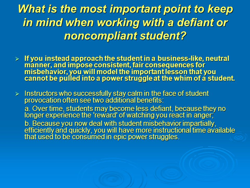  What is the most important point to keep in mind when working with a defiant or noncompliant student?