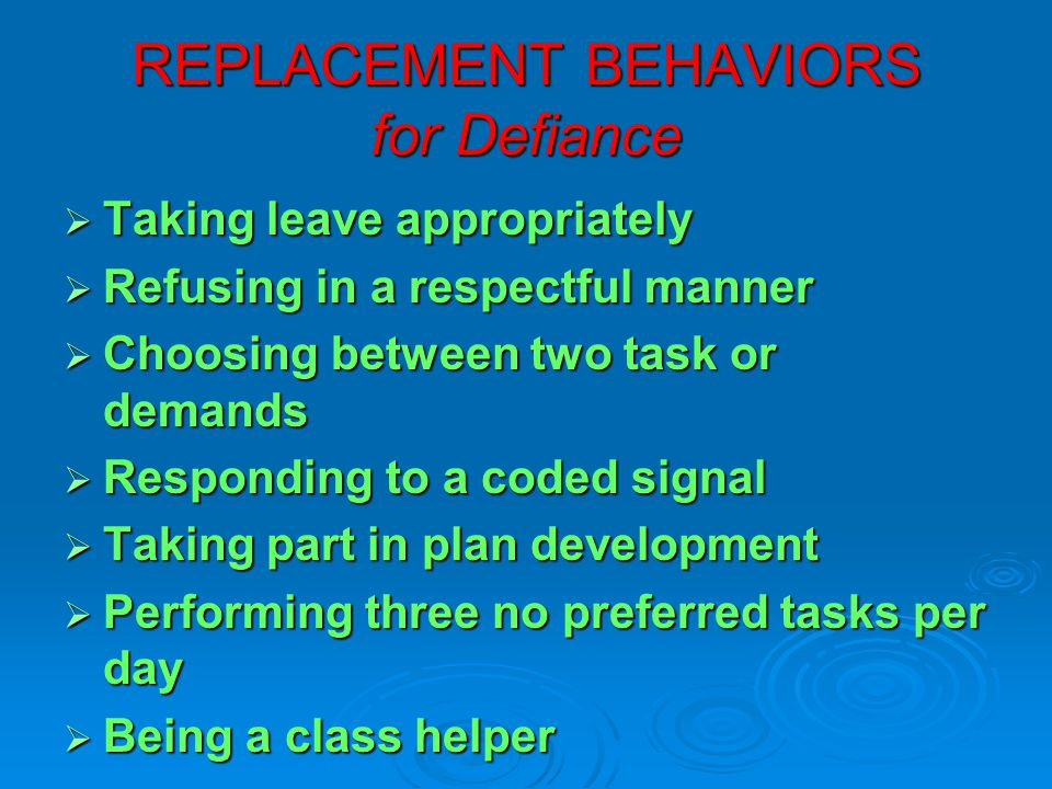 Replacement Behavior Components: * Identify functionally equivalent replacement behavior. * Replacement Behavior (teaching and maintaining) Consider…