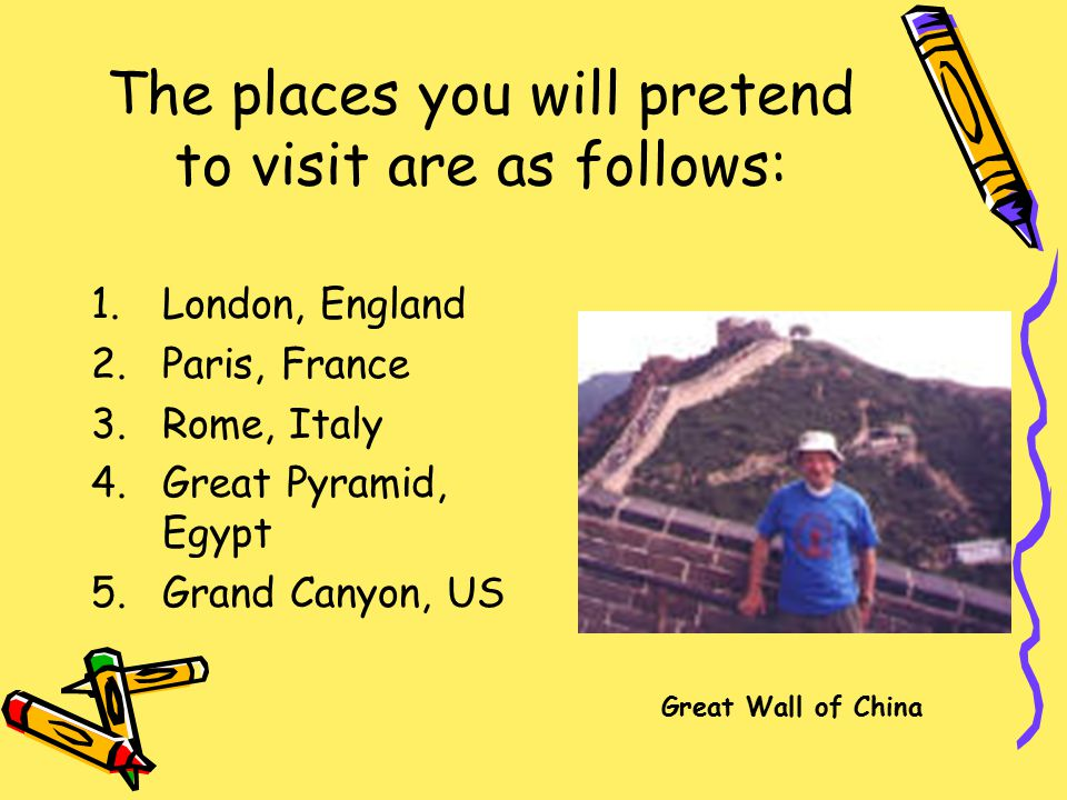 The places you will pretend to visit are as follows: 6.
