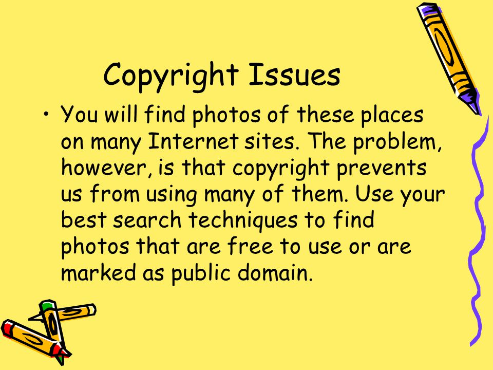 Copyright Issues You will find photos of these places on many Internet sites.