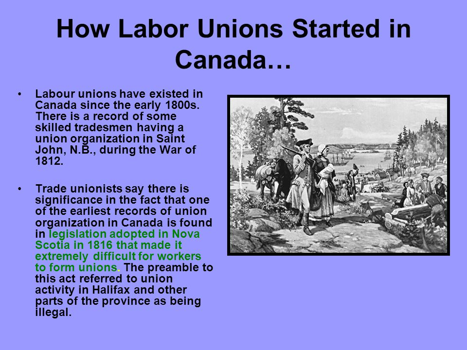 How Labor Unions Started in Canada… Labour unions have existed in Canada since the early 1800s.