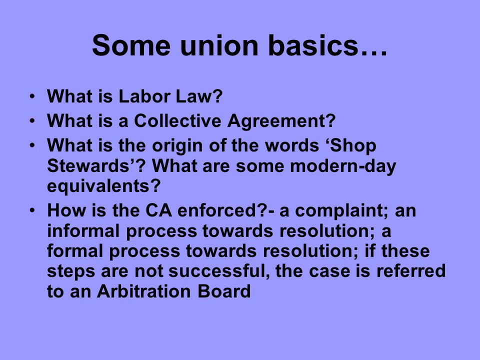 Some union basics… What is Labor Law. What is a Collective Agreement.