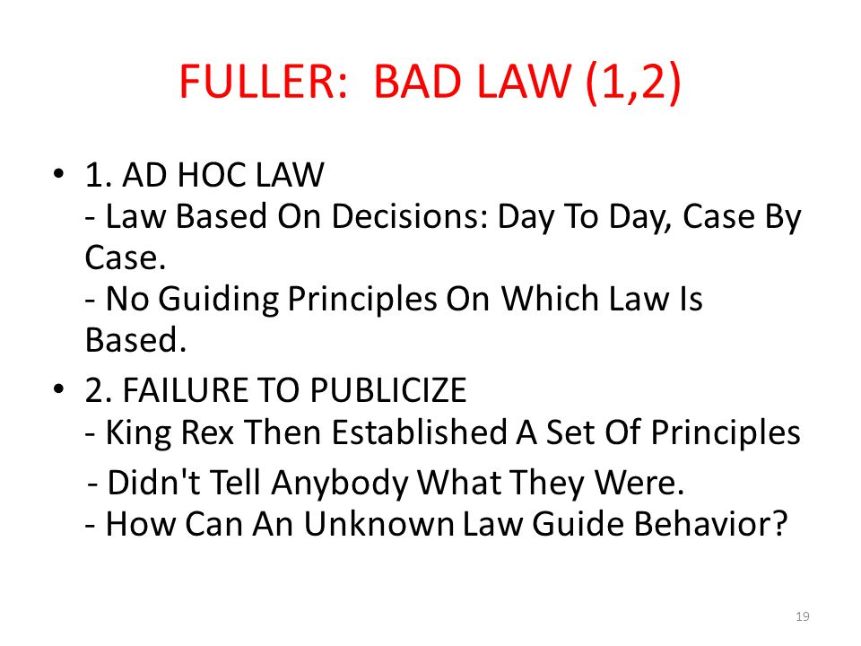 FULLER: BAD LAW (1,2) 1. AD HOC LAW - Law Based On Decisions: Day To Day, Case By Case.